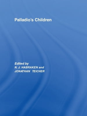 Palladio's Children Essays on Everyday Environment and the Architect