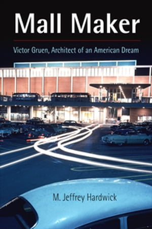 Mall Maker Victor Gruen,  Architect of an American Dream