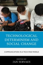 Technological Determinism and Social Change: Communication in a Tech-Mad World