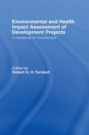 Environmental and Health Impact Assessment of Development Projects A handbook for practitioners