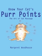 Know Your Cat's Purr Points: The Art of Cat Massage by Margaret Woodhouse