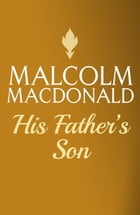 His Fathers Son by Malcolm Macdonald
