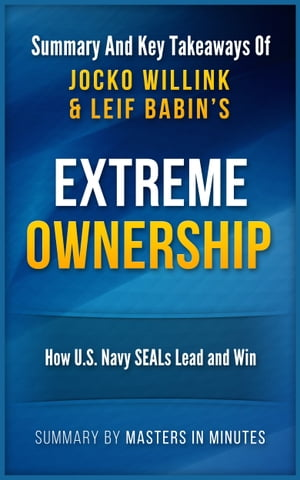 Extreme Ownership: How U.S. Navy SEALs Lead and Win | Summary & Key Takeaways by Masters in Minutes