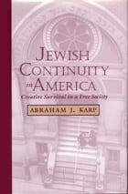 Jewish Continuity in America: Creative Survival in a Free Society by Abraham J. Karp