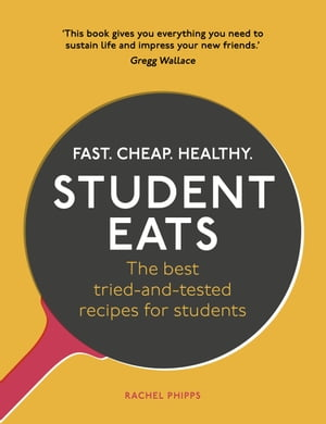 Student Eats Fast, Cheap, Healthy – the best tried-and-tested recipes for students