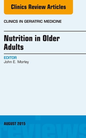 Nutrition in Older Adults,  An Issue of Clinics in Geriatric Medicine,