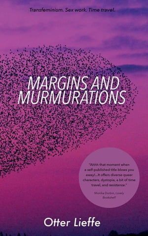 Margins and Murmurations: Transfeminism. Sex work. Time travel. by Otter Lieffe