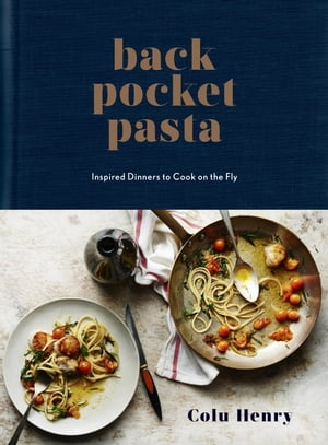 Back Pocket Pasta Inspired Dinners to Cook on the Fly