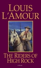 The Riders of High Rock: A Novel by Louis L'Amour