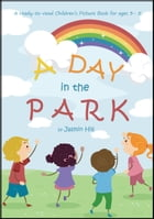 A Day In The Park: A Ready-To-Read Children's Picture Book For Ages 3 to 5 by Jasmin Hill