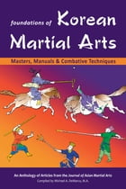 Foundations of Korean Martial Arts: Masters, Manuals & Combative Techniques by Stanley Henning