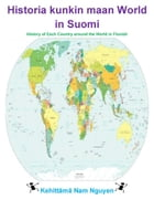 Historia kunkin maan World in Suomi: History of Each Country around the World in Finnish by Nam Nguyen