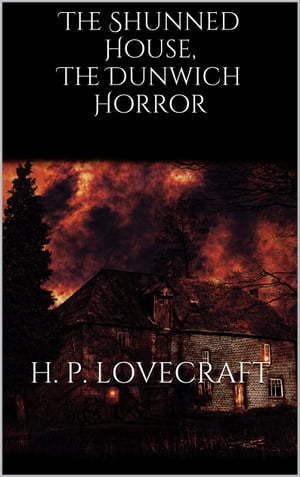 The Shunned House, The Dunwich Horror
