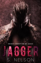 Jagger: Knights Corruption MC Series, #3 by S. Nelson