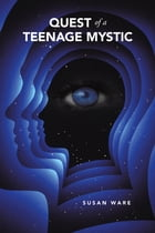 Quest of a Teenage Mystic by Susan Ware