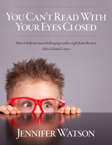 You Can't Read With Your Eyes Closed: How to Help our Most Challenging Readers Right From the Start…