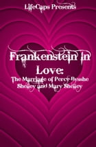 Frankenstein In Love: The Marriage of Percy Bysshe Shelley and Mary Shelley by Paul Brody