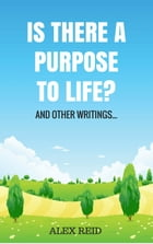 Is There a Purpose to Life? by ALEX REID