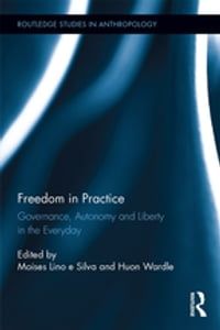 Freedom in Practice: Governance, Autonomy and Liberty in the Everyday