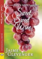 Sweet, Sweet Wine by Jaime Clevenger