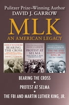MLK: An American Legacy: Bearing the Cross, Protest at Selma, and The FBI and Martin Luther King…