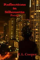 Reflections in Silhouette: Poems by T. L. Cooper