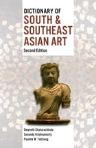 Dictionary of South & Southeast Asian Art by Gwyneth Chaturachinda