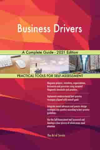 Business Drivers A Complete Guide - 2021 Edition by Gerardus Blokdyk