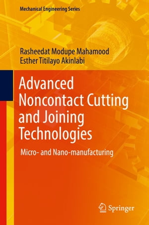 Advanced Noncontact Cutting and Joining Technologies: Micro- and Nano-manufacturing