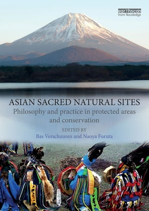 Asian Sacred Natural Sites Philosophy and practice in protected areas and conservation