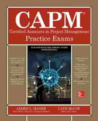 CAPM Certified Associate in Project Management Practice Exams by James L. Haner