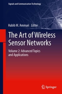 The Art of Wireless Sensor Networks: Volume 2: Advanced Topics and Applications