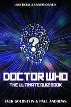 Doctor Who: The Ultimate Quiz Book: 600 questions covering the entire Whoniverse by Jack Goldstein