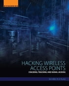 Hacking Wireless Access Points: Cracking, Tracking, and Signal Jacking by Jennifer Kurtz