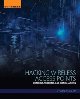 Book Hacking Wireless Access Points: Cracking, Tracking, and Signal Jacking by Jennifer Kurtz