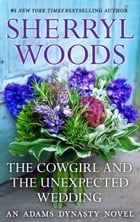 The Cowgirl & The Unexpected Wedding by Sherryl Woods