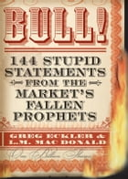 Bull!: 144 Stupid Statements from the Market's Fallen Prophets by Greg Eckler