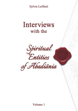 Interviews with the Spiritual Entities of Abadiânia by Sylvia Leifheit