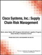 Cisco Systems, Inc.: Supply Chain Risk Management by Chuck Munson