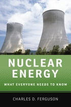Nuclear Energy: What Everyone Needs to Know® by Charles D. Ferguson