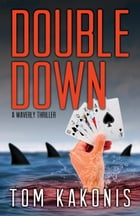 Double Down: A Waverly Thriller by Tom Kakonis