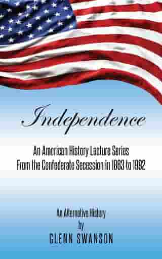 Independence: An American History Lecture Series From the Confederate Secession in 1863 to 1992