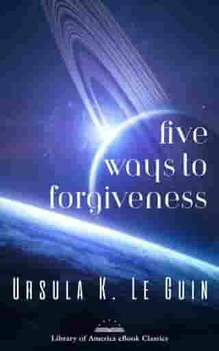 Five Ways to Forgiveness: A Library of America eBook Classic by Ursula K. Le Guin