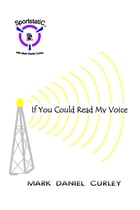 If You Could Read My Voice by Mark Daniel Curley