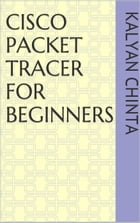 Cisco Packet Tracer for Beginners by kalyan chinta