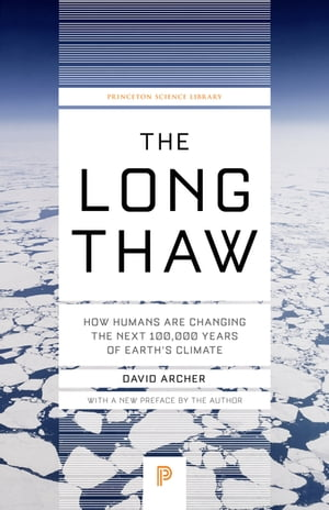 The Long Thaw How Humans Are Changing the Next 100, 000 Years of Earth's Climate