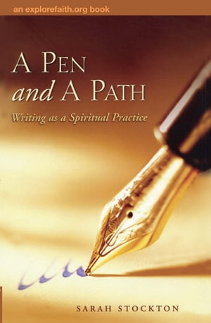 A Pen and a Path: Writing as a Spiritual Practice by Sarah Stockton