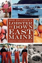 How to Catch a Lobster in Down East Maine by Christina Lemieux Oragano