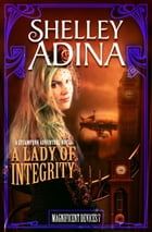 A Lady of Integrity: A steampunk adventure novel by Shelley Adina