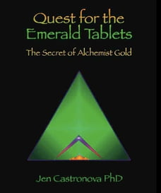 QUEST FOR THE EMERALD TABLETS: The Secret of the Alchemist Gold - Book 2 of the 2013 Thriller…